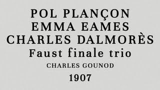 Pol Plançon, Emma Eames, Charles Dalmorès - Faust finale trio - Recorded 1907