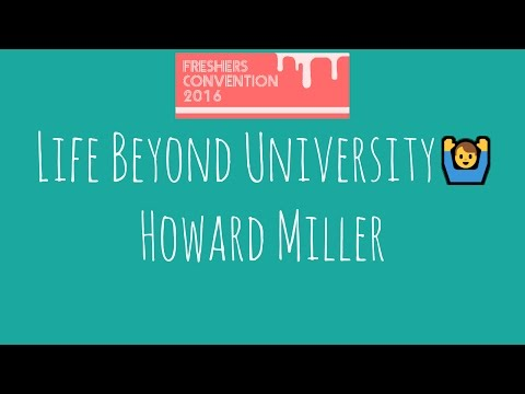 Life Beyond University - Howard Miller - Freshers Convention 2016