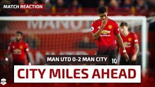 CITY MILES AHEAD! Man Utd 0-2 Man City | Manchester Derby Reaction