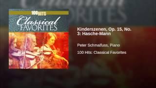 Kinderszenen, Op. 15, No. 3: Hasche-Mann