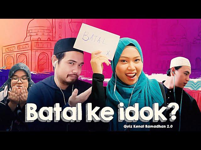 Quiz Kenal Ramadhan: Batal Ke Idok?