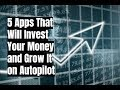 5 Apps That Will Invest Your Money and G
