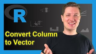 Convert Data Frame Column to Vector in R (3 Examples) | Extract Variable | $-Operator & pull