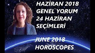 24 Haziran Seçimleri ve Haziran 2018 Asrtoloji Yorumu June 2018 Horoscope