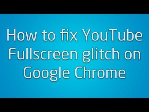 How to fix YouTube full screen glitch on Google Chrome