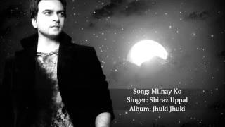 Shiraz Uppal - Milnay Ko