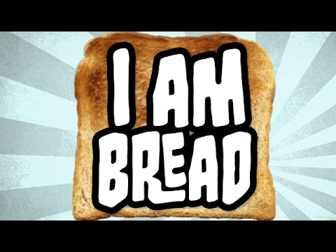 I am Bread - The Toast of the Town