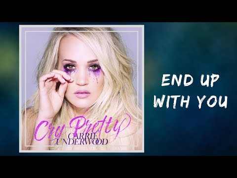 Carrie Underwood - End Up with You (Lyrics)
