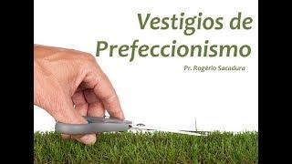 IGREJA UNIDADE DE CRISTO / Vestigios de Perfeccinonismo - Pr. Rogério Sacadura