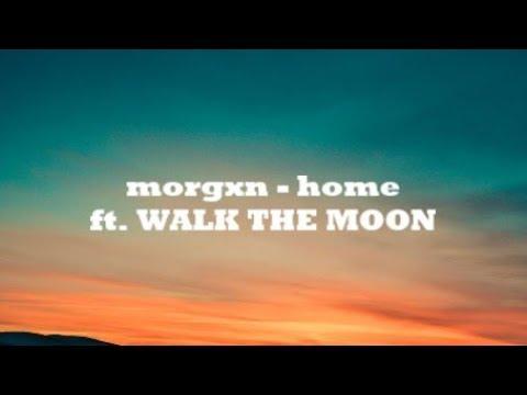 morgxn - home ft WALK THE MOON lyric