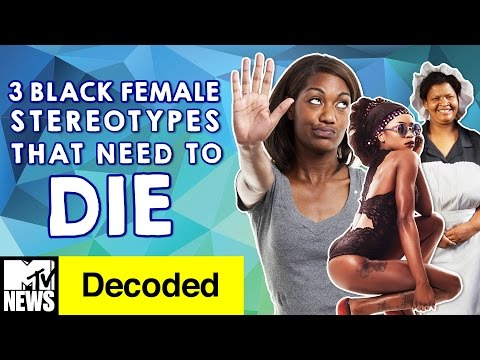 3 Black Female Stereotypes that Need to Die | Decoded | MTV News