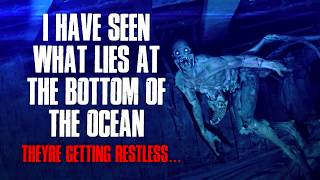 """""""I Have Seen What Lies At The Bottom Of The Ocean, They"""