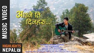Aaune Ti Din Haru - Aavash Manandhar Ft. Sajan Bista & Kopila Karki | New Nepali Song 2018/2075vv