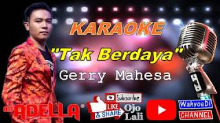 Tak Berdaya - Gerry Mahesa | OM. ADELLA | Karaoke Lirik Tanpa Vokal | Karaoke Dangdut Koplo