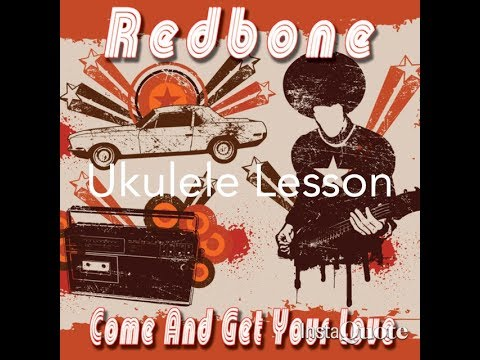 Come And Get Your Love Redbone Ukulele Lesson Youtube