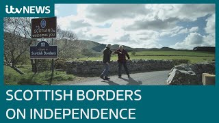 'We don't want it' - Scottish Borders on independence from UK ahead of Scotland Election | ITV News