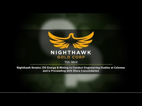 Nighthawk Retains JDS Energy At Colomac & Is Proceeding With Share Consolidation