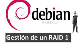 Gestión de un RAID 1 en un sistema linux (Debian)
