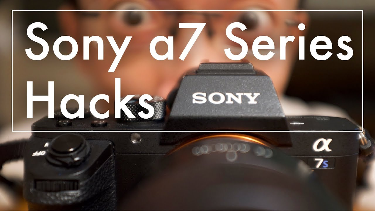 5 Hacks for Sony a7 Series: Lok Top Tips