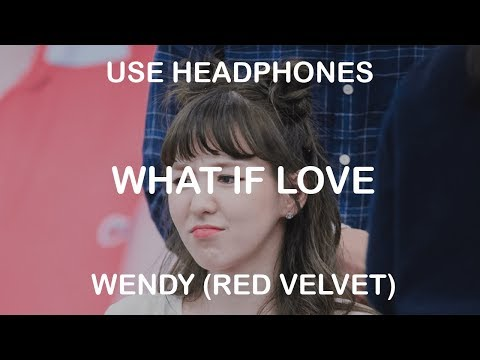 WENDY(웬디) - What If Love   8D KPOP (Touch Your Heart (진심이닿다) OST)