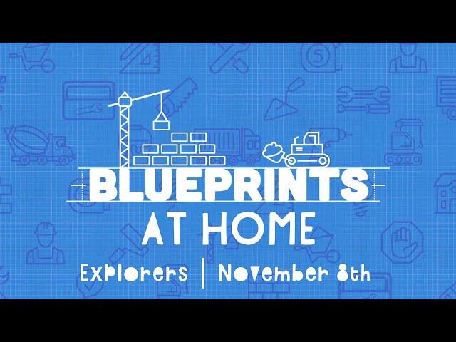 Explorers At Home: Blueprints | November 8th