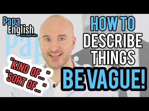 Describe things Better in English - Be VAGUE!