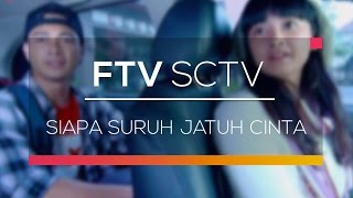 FTV SCTV - Siapa Suruh Jatuh Cinta