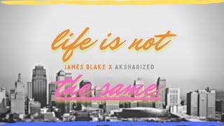 James Blake - Life Is Not The Same   aksharized remix