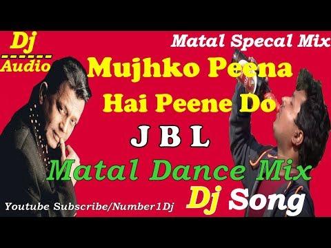 Mujhko Peena Hai Peene Do (2018 New JBL Dance Mix) Dj Song