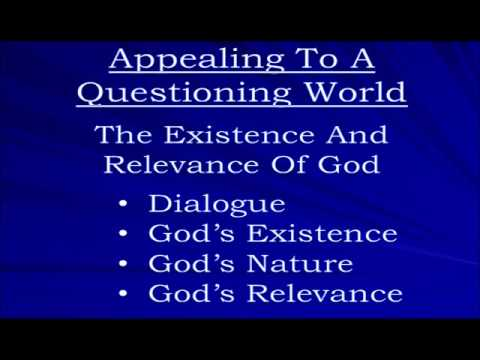 """Appealing To A Questioning World: The Existence And Relevance Of God"""