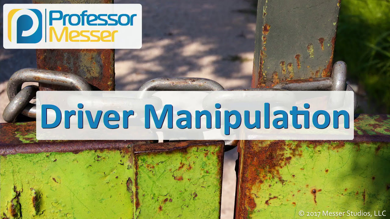 Driver Manipulation - CompTIA Security+ SY0-501 - 1 2