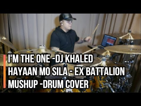 I'M THE ONE DJ KHALED - HAYAAN MO SILA EX BATTALION Mashup (drum cover)