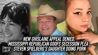 New Ghislaine Maxwell Appeal, Mississippi Republican Goofs Secession Plea, Spielberg's Daughter Porn