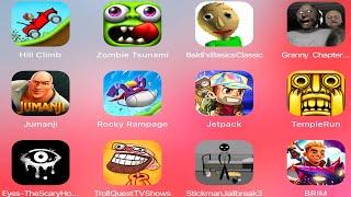 HillClimbRacing,Zombie Tsunami,Baldis Basic,Granny Chapter Two,Jumanji,Rocky Rampage,Jetpack Joyride