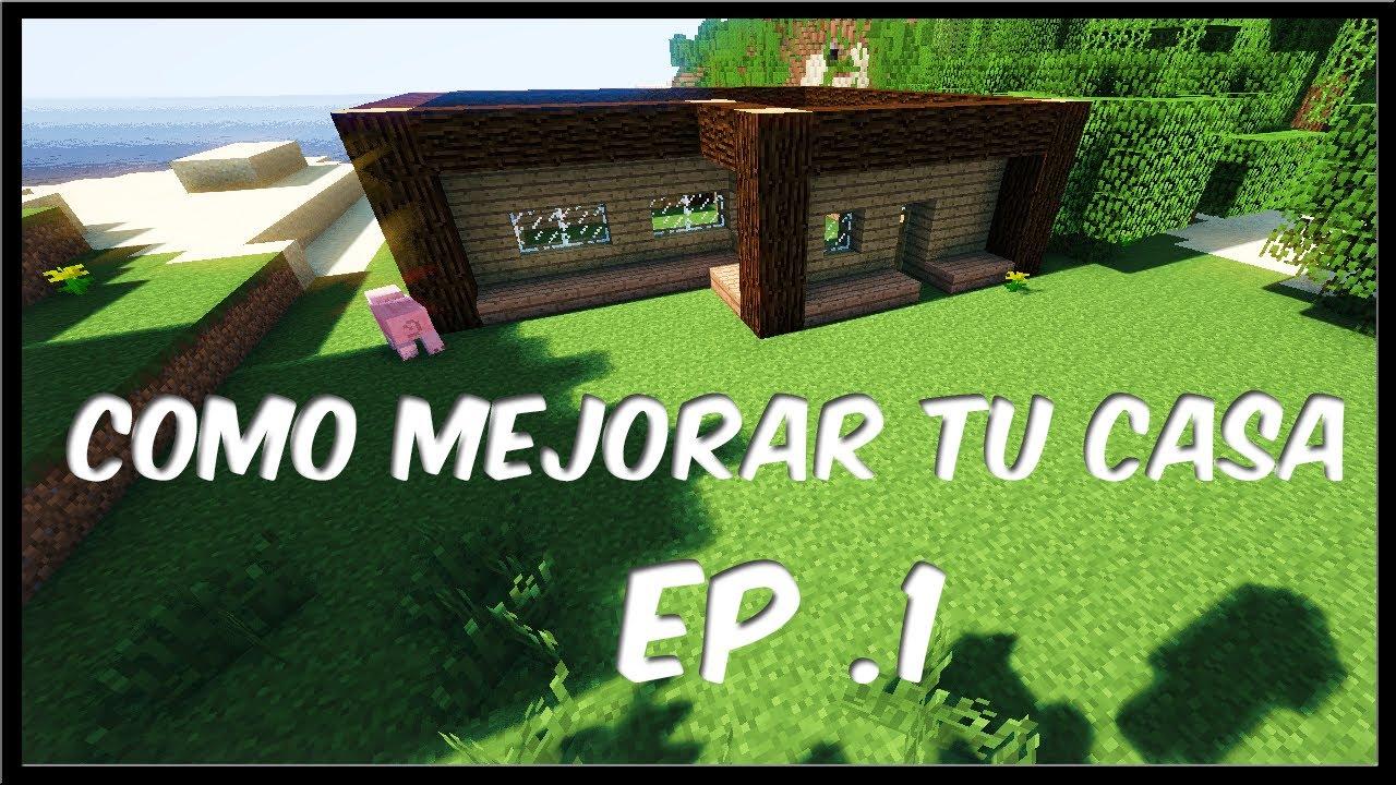 Minecraft como mejorar tu casa episodio 1 youtube - Como limpiar una casa ...