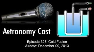 Astronomy Cast Ep. 325: Cold Fusion--HD