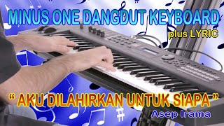 Aku Dilahirkan Untuk Siapa - Minus One Dangdut Keyboard + Lyric
