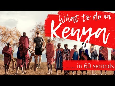 WHAT TO DO IN KENYA in 60 seconds