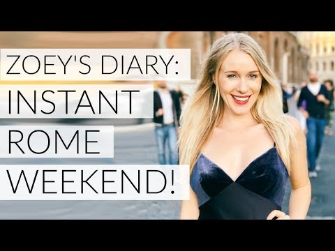 ZOEY'S DIARY 20: INSTANT ROME WEEKEND!