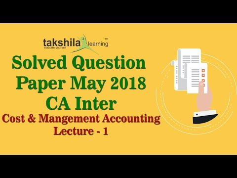 CA Inter Costing May 2018 Paper Lec - 1 (complete Solutions) : (Takshila Learning - CA Ashish Gupta)