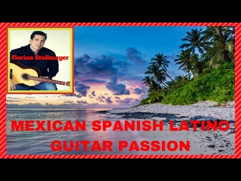 MEXICAN SPANISH LATINO GUITAR PASSION GUITARRA MEXICO ROMANCE CHILL OUT ANTONIO BRIBIESCA RELAXATION