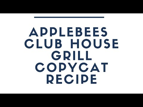 How to Make  Applebees Clubhouse Grill – Copycat Recipe