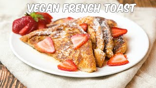 Easy and Delicious Vegan French Toast