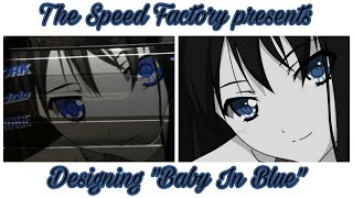 """The Speed Factory presents: Designing """"Baby In Blue"""""""