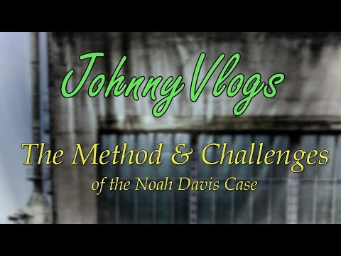 JohnnyVlogs: The Method and Challenges of the Noah Davis Case
