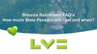 Bitesize Retirement FAQs: How much State Pension will I get and when?