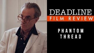 Phantom Thread Review - Daniel-Day Lewis, Vicky Krieps