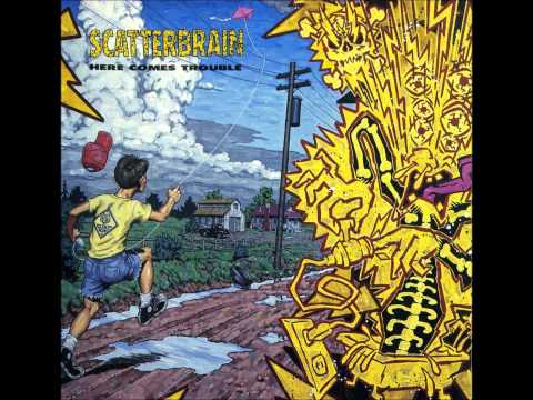 Scatterbrain - Here Comes Trouble