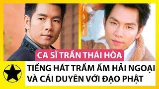 Trần Thái Hòa – Tiếng Hát Trầm Ấm, Chạm Tới Tim Người Nghe Và Cái Duyên Với Phật Giáo