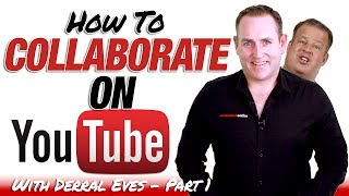 How To Collaborate On YouTube - A Collab With Derral Eves